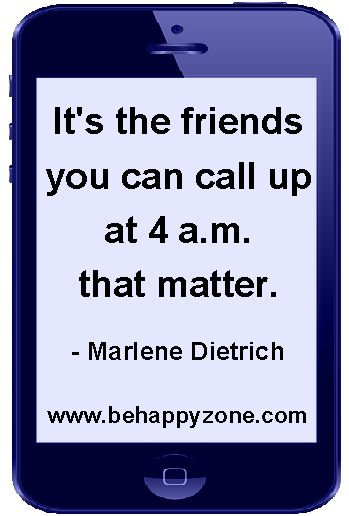 It's the friends you can call up at 4 a.m. that matter. Inspirational and famous friendship quotes from behappyzone.