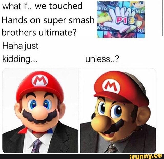 What If We Touched Hands On Super Smash Brothers Ultimate Hahajust Kidding Unless Ifunny Super Smash Bros Memes Smash Bros Funny Nintendo Super Smash Bros