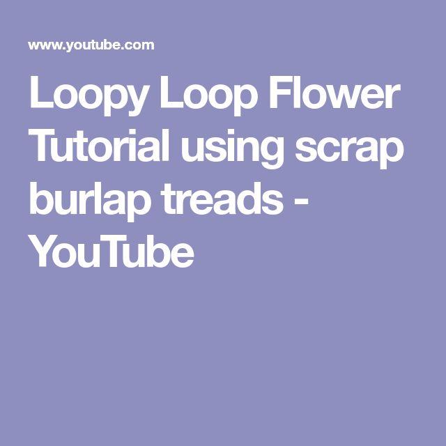 Loopy Loop Flower Tutorial using scrap burlap treads - YouTube