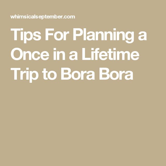 Tips For Planning a Once in a Lifetime Trip to Bora Bora