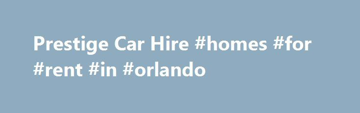 Prestige Car Hire #homes #for #rent #in #orlando http://rental.nef2.com/prestige-car-hire-homes-for-rent-in-orlando/  #prestige car rental # Prestige Car Hire: A First Class Drive The thought of being a passenger in business or first class is something many have only been able to dream of. until now. Finally you are able to drive the car of your dreams as DriveAway Holidays allows you to indulge in the luxury of first class vehicle comfort on your next car hire. DriveAway Holidays offers…