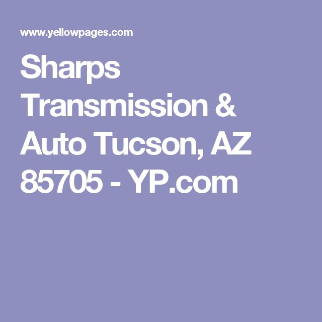 Sharps Transmission & Auto Tucson, AZ 85705 - YP.com