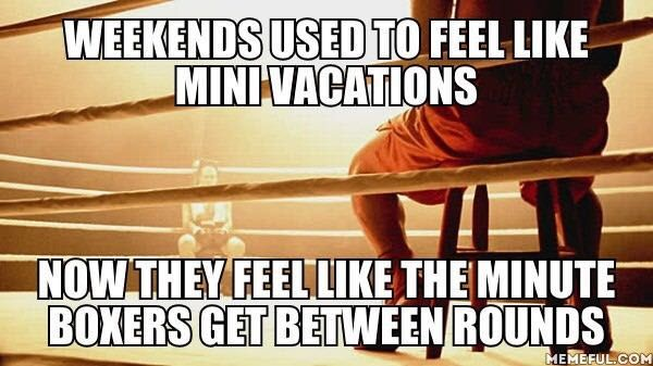 And that's IF you even get a weekend off...