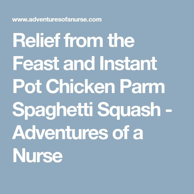 Relief from the Feast and Instant Pot Chicken Parm Spaghetti Squash - Adventures of a Nurse