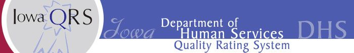 Iowa Quality Rating System - DHS FORMS.  Includes tools for quality assessment and improvement