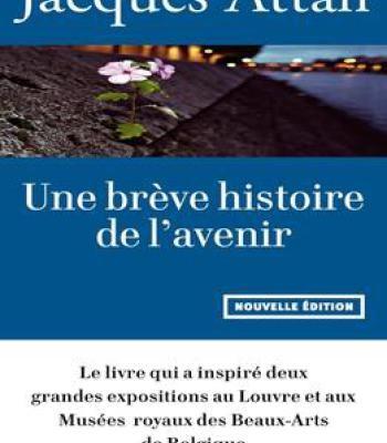 Jacques Attali Une Brève Histoire De L'Avenir: Nouvelle Édition Revue Et Augmentée PDF