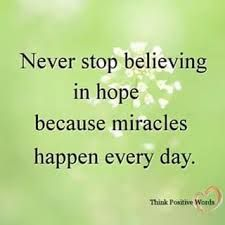 Image result for Never stop believing in hope because miracles happen everyday