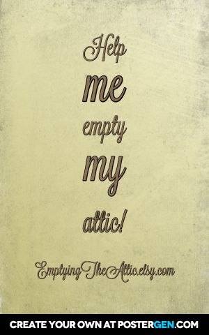 Help me empty my attic! EmptyingTheAttic.etsy.com