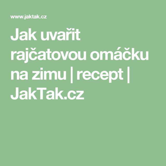 Jak uvařit rajčatovou omáčku na zimu | recept | JakTak.cz