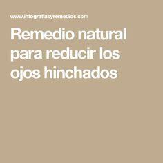 Remedio natural para reducir los ojos hinchados