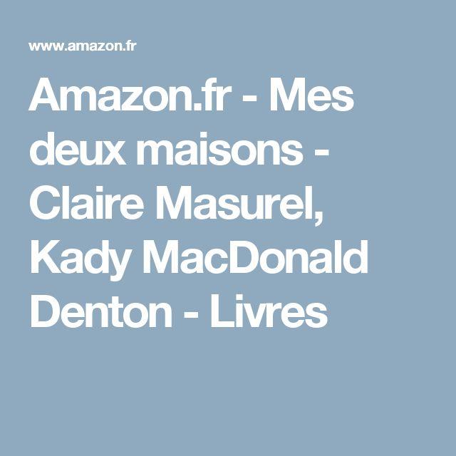 Amazon.fr - Mes deux maisons - Claire Masurel, Kady MacDonald Denton - Livres