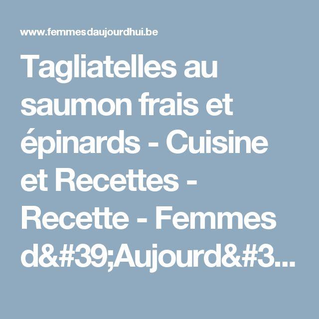 Tagliatelles au saumon frais et épinards -                         Cuisine et Recettes - Recette - Femmes d'Aujourd'hui Délices