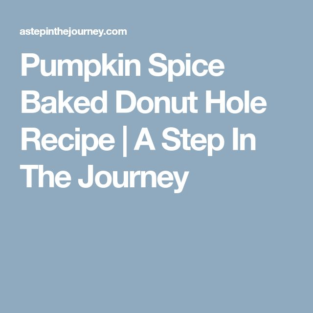 Pumpkin Spice Baked Donut Hole Recipe | A Step In The Journey