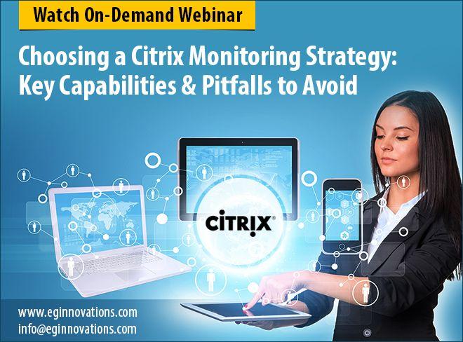 Watch On-Demand Webinar: Choosing a Citrix Monitoring Strategy: Key Capabilities & Pitfalls to Avoid.