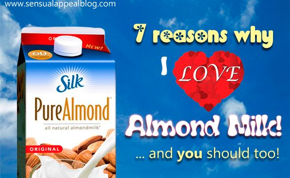 7 Reasons why I love almond milk and YOU should too! Great healthy tips!