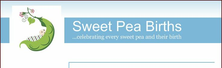 Sweet Pea Births - ...celebrating every sweet pea and their birth - A letter to you, the new mother