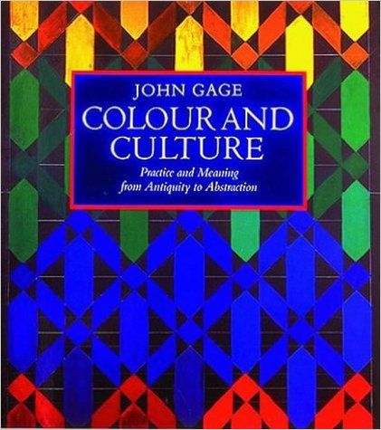 Colour and Culture: Practice and Meaning from Antiquity to Abstraction: Amazon.co.uk: John Gage: 9780500278185: Books