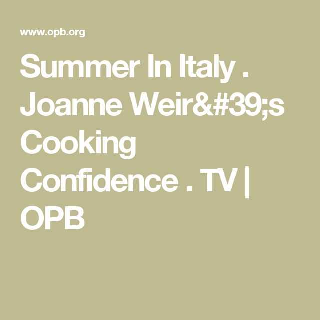 Summer In Italy                                       . Joanne Weir's Cooking Confidence                          . TV                     OPB