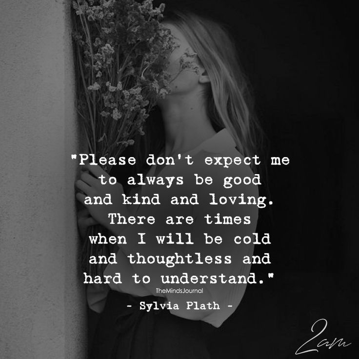Please Don't Expect Me To Always be Good And Kind And Loving - https://themindsjournal.com/please-dont-expect-always-good-kind-loving/