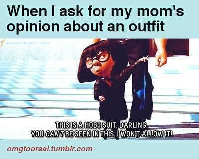 the incredibles LOL, while not true, I know many friends that find themselves in similar predicaments with their parents, when it comes to their fashion sense.