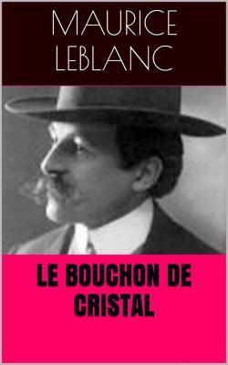 Le Bouchon de cristal est un roman policier de l'écrivain français Maurice Leblanc (1864 - 1941), mettant en scène les aventures d'Arsène Lupin, gentleman-cambrioleur.