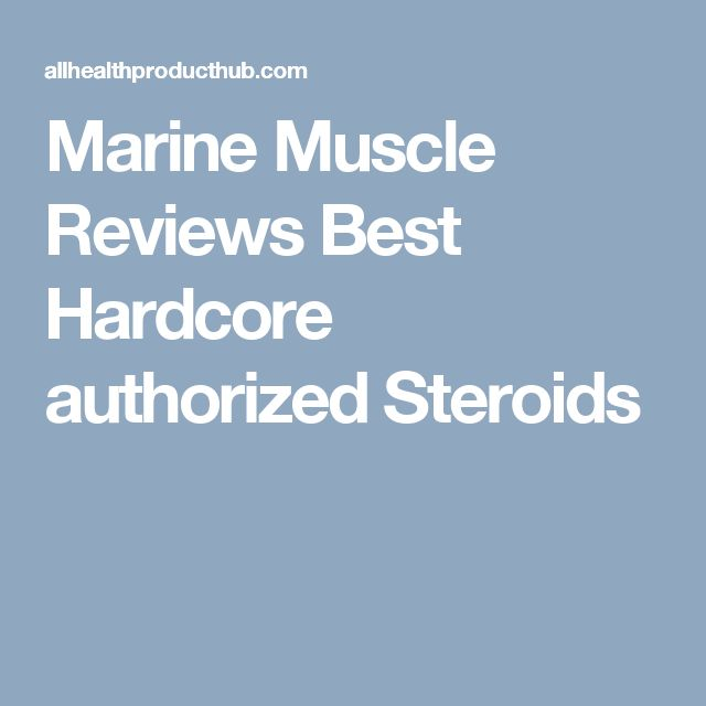 Marine Muscle Reviews Best Hardcore authorized Steroids
