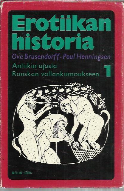 Ove Brusendorff-Poul Henningsen: Erotiikan historia 1 - Antiikin ajasta Ranskan vallankumoukseen (8€)