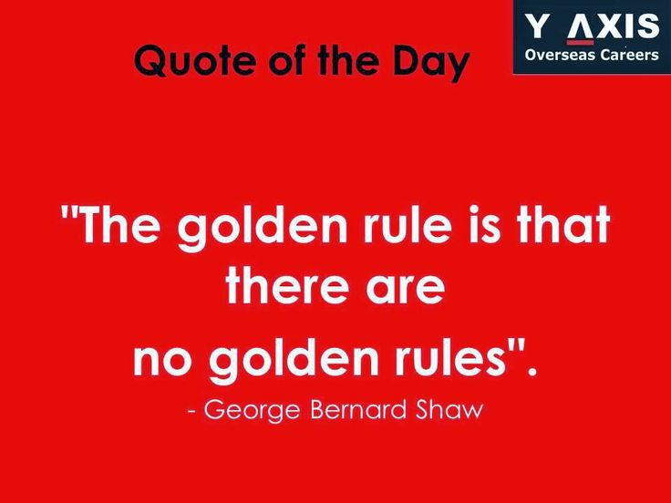 """Quote of the Day: """"The golden rule is that there are no golden rules"""". - George Bernard Shaw"""