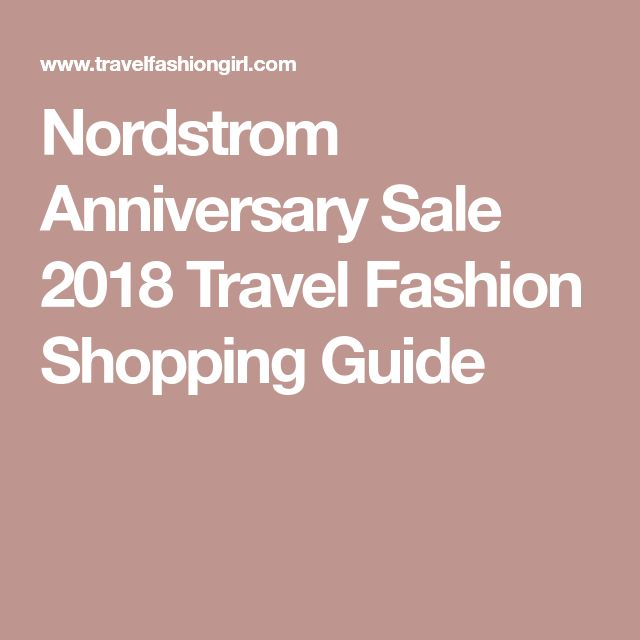 Nordstrom Anniversary Sale 2018 Travel Fashion Shopping Guide
