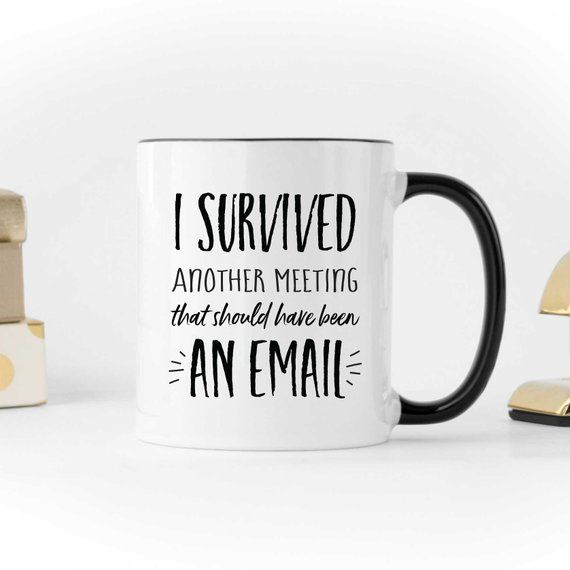 I Survived Another Meeting That Should Have Been An Email Black