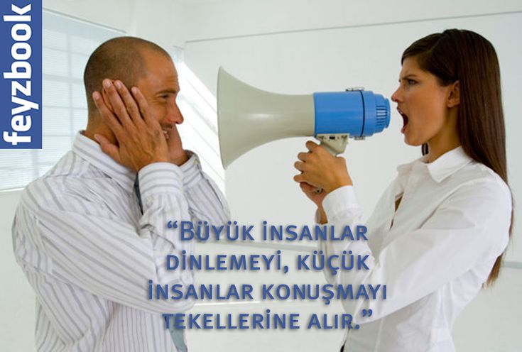 """""""Büyük insanlar dinlemeyi, küçük insanlar konuşmayı tekellerine alır."""""""