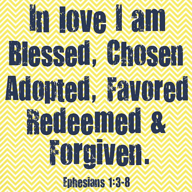 In love I am blessed, chosen, adopted, favored, redeemed & forgiven. Ephe...