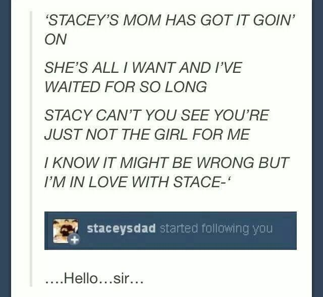 Haha, my uncle is named Stacy an his mama( my grandma) has got it going on!!