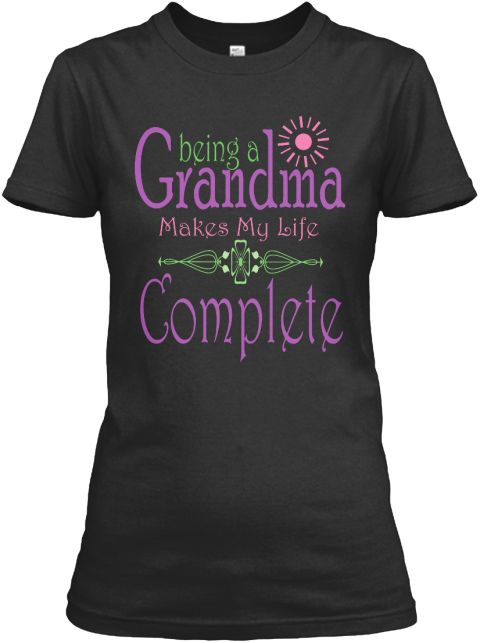 Being A Grandma Makes My Life Complete Black Women's T-Shirt Front