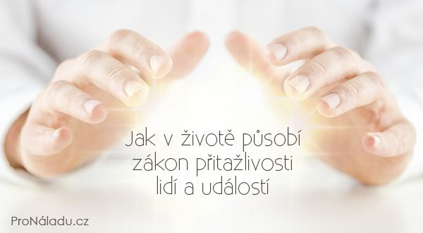 Jak v životě působí zákon přitažlivosti lidí a událostí | ProNáladu.cz