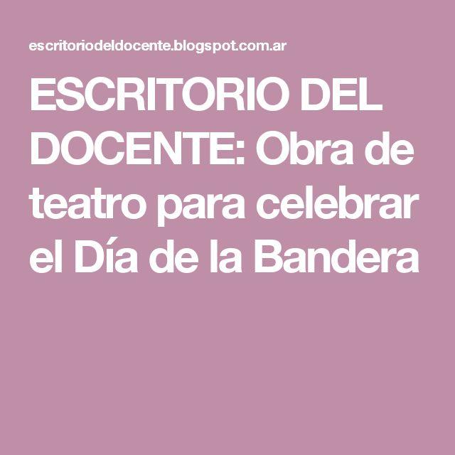 ESCRITORIO DEL DOCENTE: Obra de teatro para celebrar el Día de la Bandera