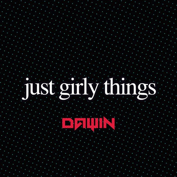 John's Music World: Song of the Day - Just Girly Things - Dawin