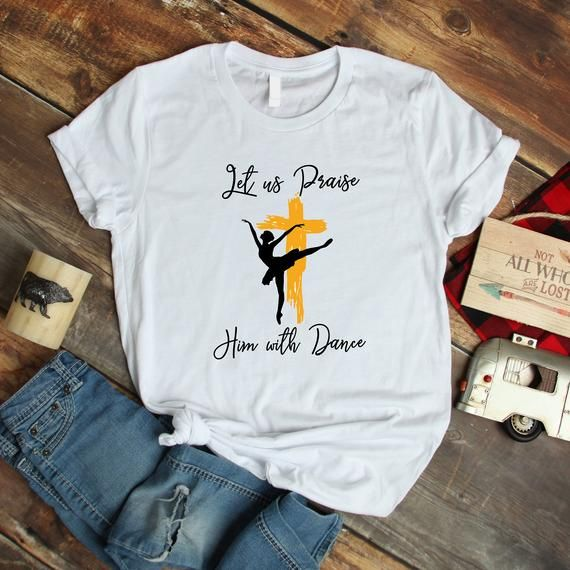 Do You Love Dancing Grab This Bible Verse Inspired Tee For Your Women S Dance Ministry On Sunday With Your P Dance Shirts Ideas Praise Dance Wear Dance Shirts