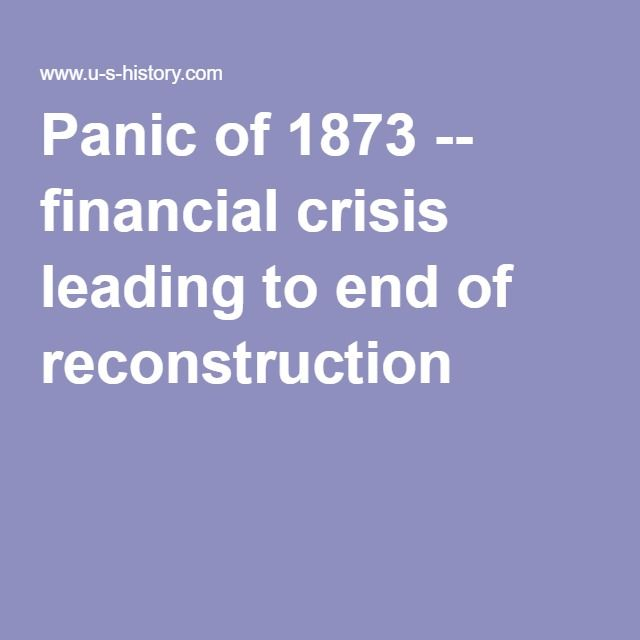 Panic of 1873 -- financial crisis leading to end of reconstruction