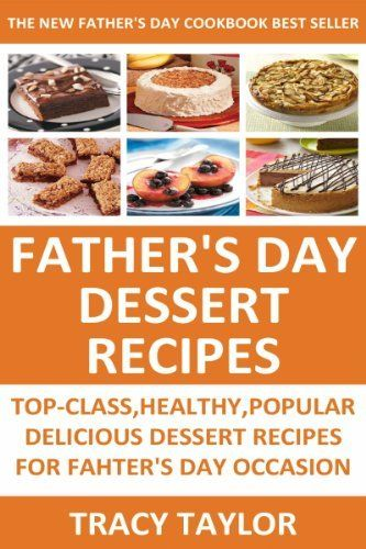 Top 30 Quick & Easy Father Day's Dessert Recipes: Top ...