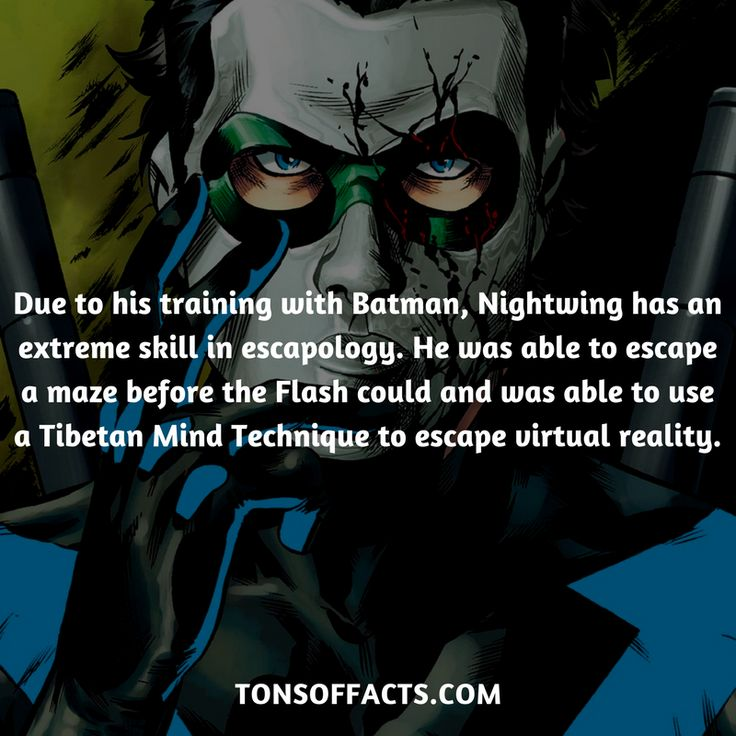 Due to his training with Batman, Nightwing has an extreme skill in escapology. He was able to escape a maze before the Flash could and was able to use a Tibetan Mind Technique to escape virtual reality.