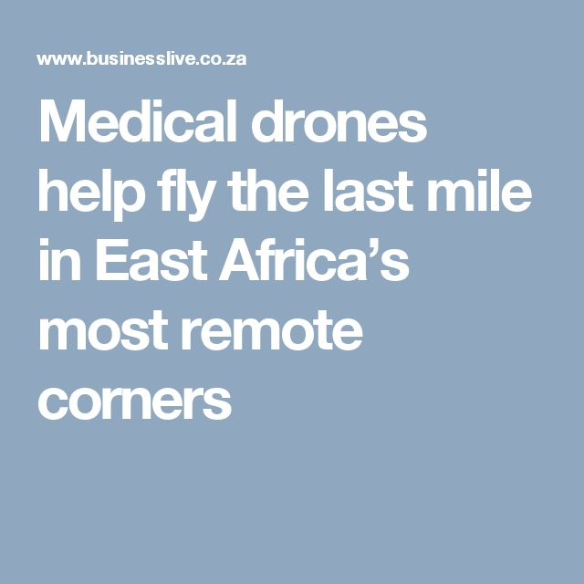 Medical drones help fly the last mile in East Africa's most remote corners