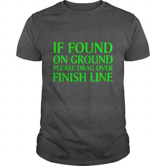 I Love If Found On Ground Please Drag Over Finish Line T-Shirts