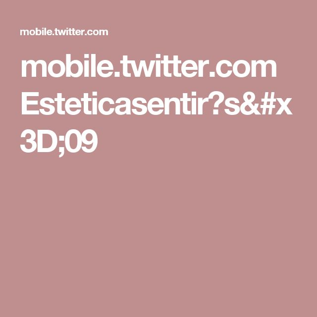 mobile.twitter.com Esteticasentir?s=09