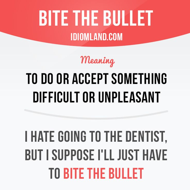 """""""Bite the bullet"""" means """"to do or accept something difficult or unpleasant""""…"""