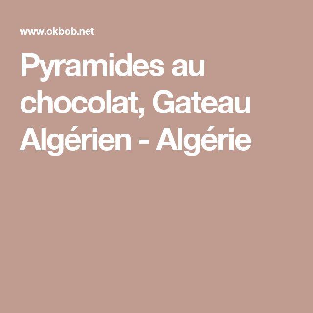 Pyramides au chocolat, Gateau Algérien - Algérie