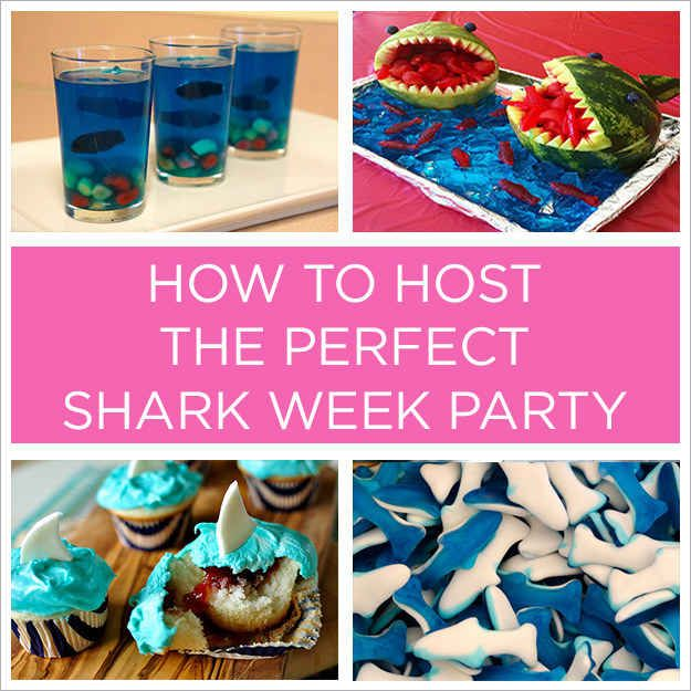 How To Host The Perfect Shark Week Party - I need to throw a shark week party one of these days!