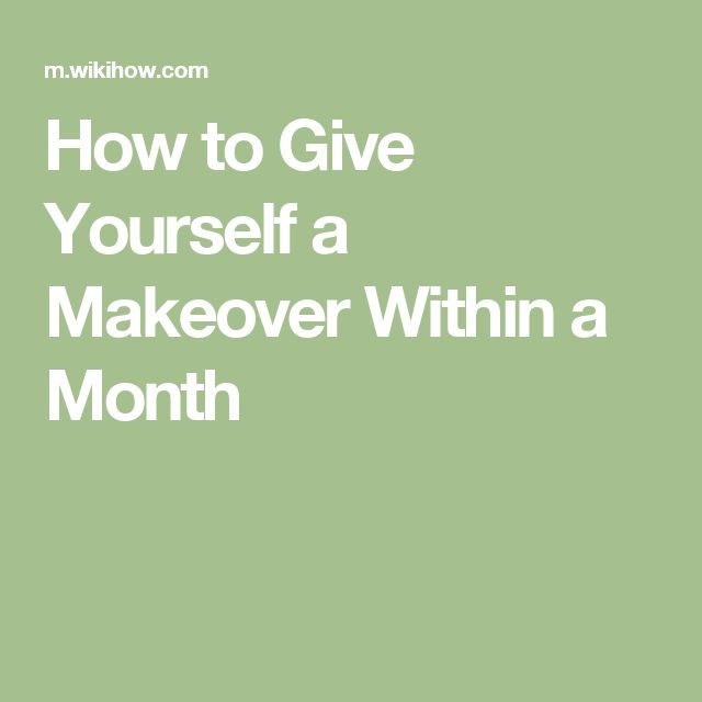 How to Give Yourself a Makeover Within a Month
