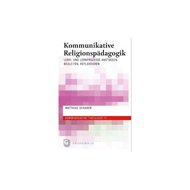 Kommunikative Religionspadagogik : Lehr- Und Lernprozesse Anstossen, Begleiten, Reflektieren (Paperback)