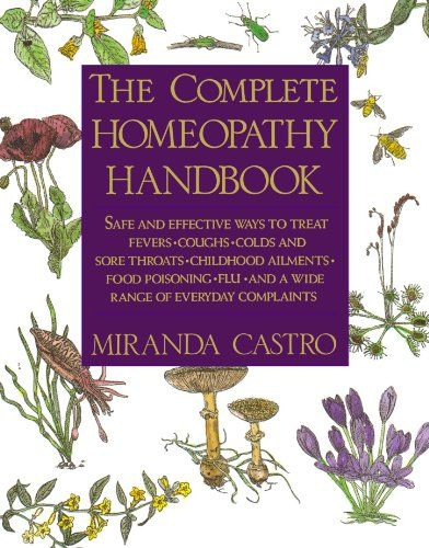 The Complete Homeopathy Handbook: Safe and Effective Ways...